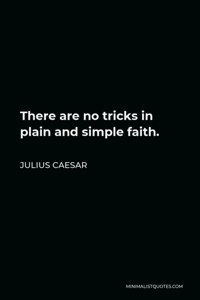 Julius Caesar Quote - There are no tricks in plain and simple faith.