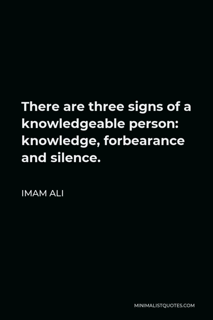 Imam Ali Quote - There are three signs of a knowledgeable person: knowledge, forbearance and silence.