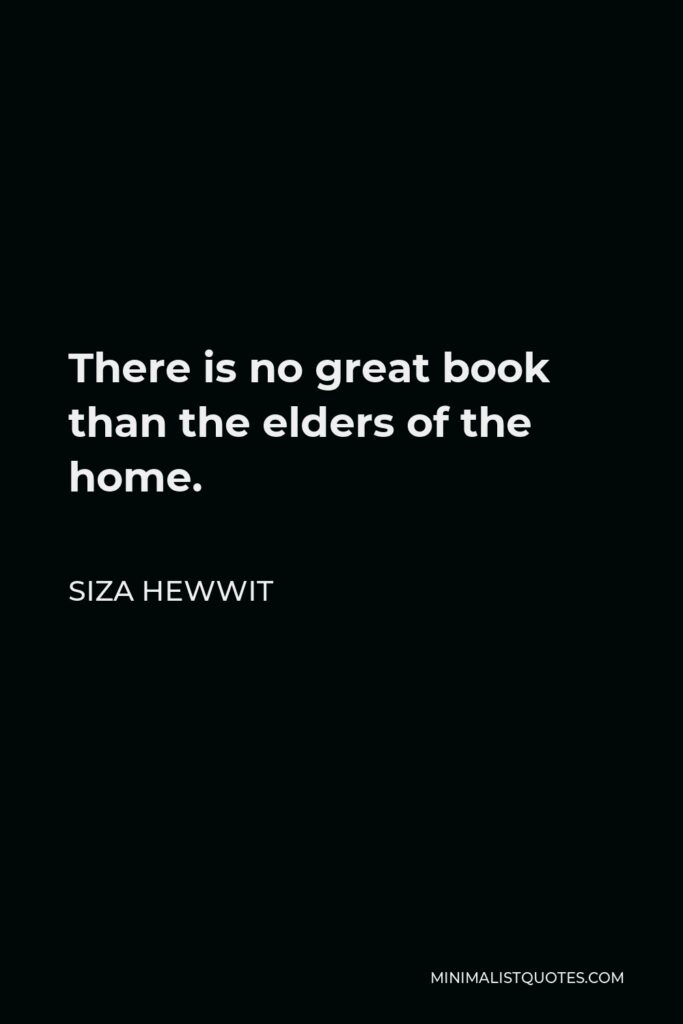 Siza Hewwit Quote - There is no great book than theelders of the home.