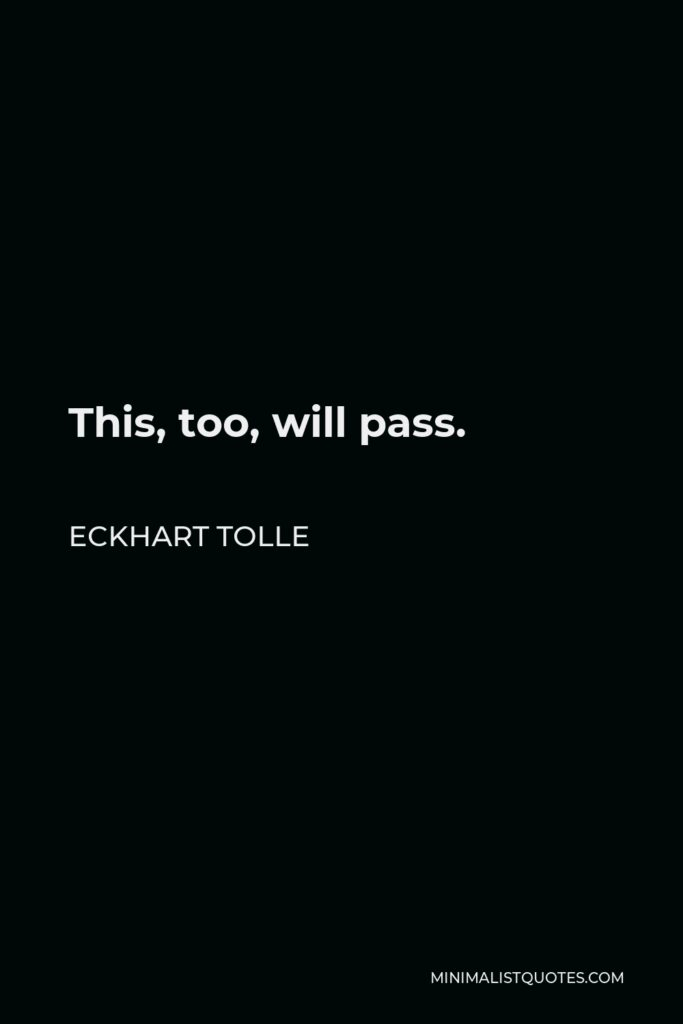 Eckhart Tolle Quote - This, too, will pass.