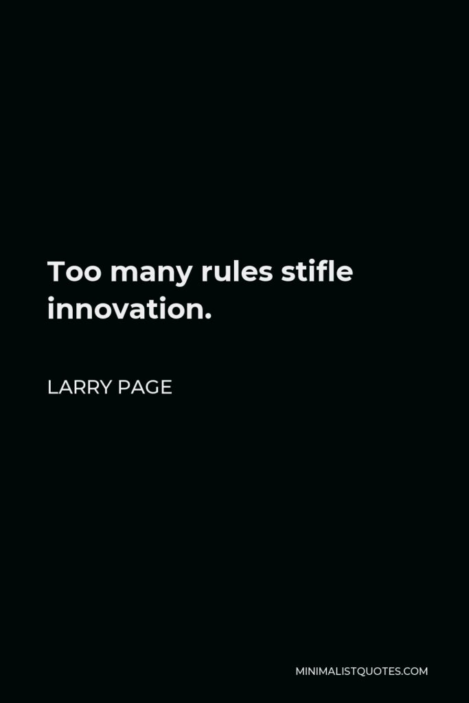 Sergey Brin Quote - Too many rules stifle innovation.