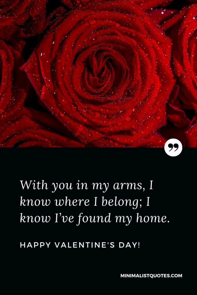 Valentine's Day Quote, Wish & Message With Image: With you in my arms, I know where I belong; I know I've found my home. Happy Valentines Day!