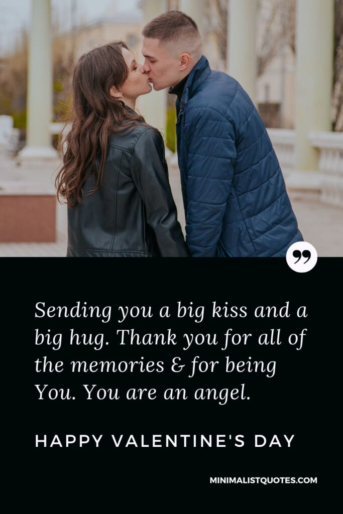 Valentine's Day Quote, Wish & Message With Image: Sending you a big kiss and a big hug. Thank you for all of the memories & for being You. You are an angel. Happy Valentine's Day!