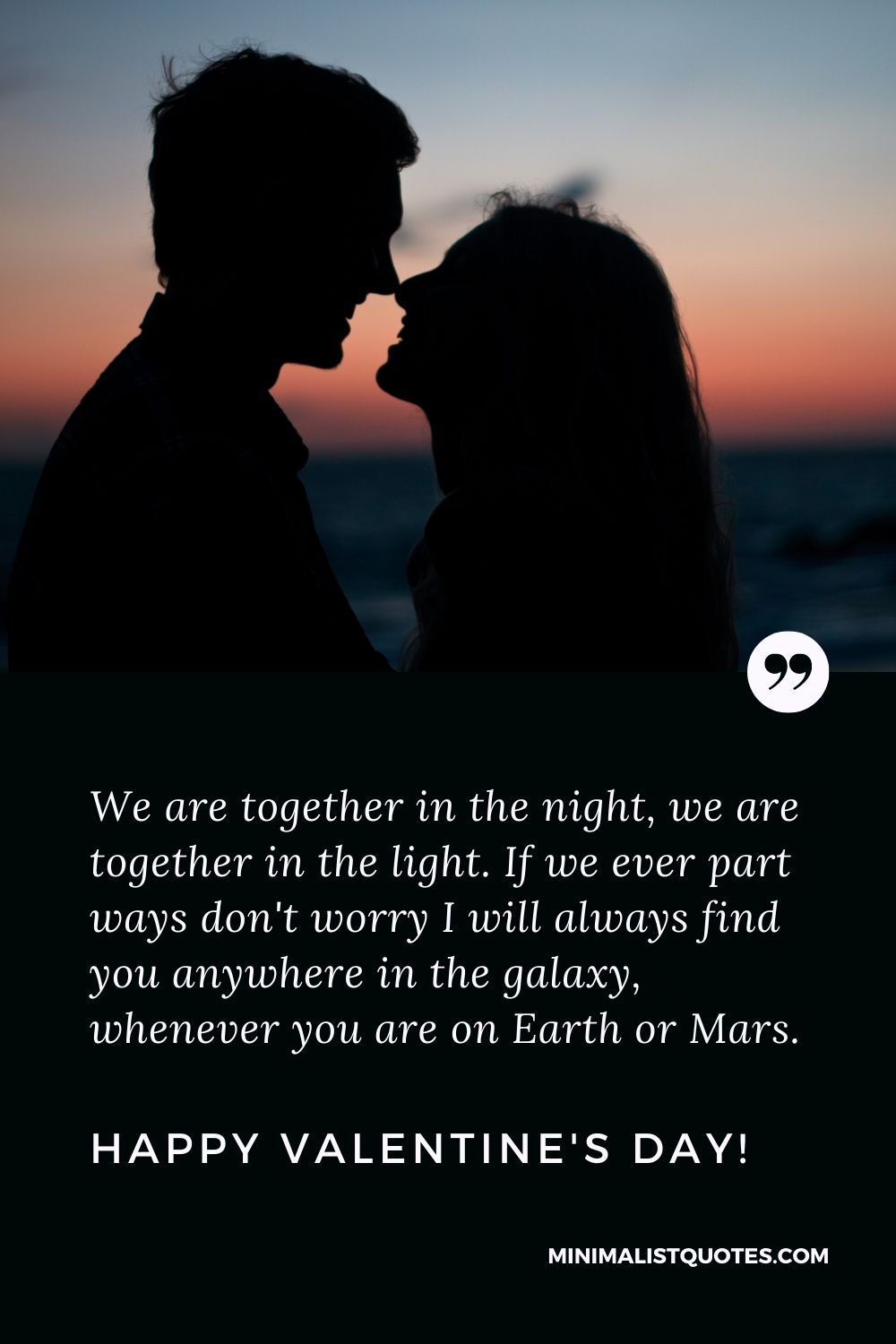 Valentine's Day Quote, Wish & Message With Image: We are together in the night, we are together in the light. If we ever part ways don't worry I will always find you anywhere in the galaxy, whenever you are on Earth or Mars. Happy Valentines Day!