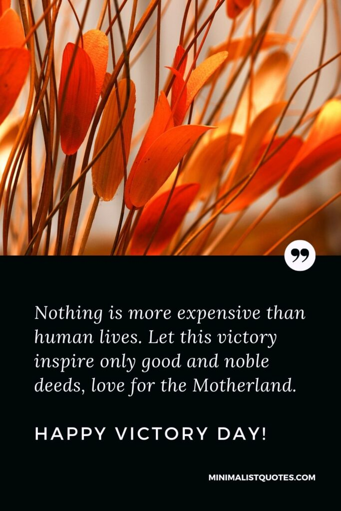 Victory Day Quote, Wish & Message With Image: Nothing is more expensive than human lives. Let this victory inspire only good and noble deeds, love for the Motherland. Happy Victory Day!