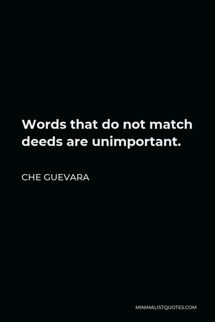 Che Guevara Quote - Words that do not match deeds are unimportant.