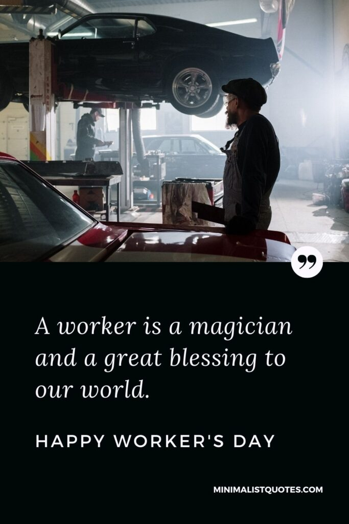 Worker's Day Quote, Wish & Message With Image: A worker is a magician and a great blessing to ourworld. Happy Worker's Day!