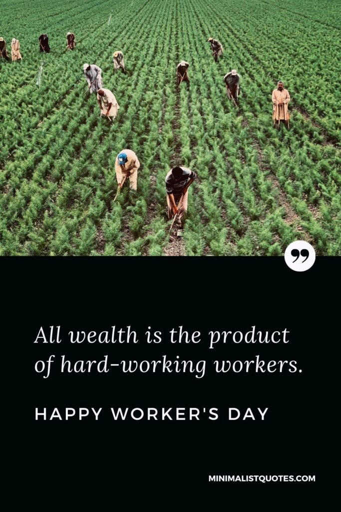 Worker's Day Quote, Wish & Message With Image: All wealth is the product of hard-working workers. Happy Worker's Day!