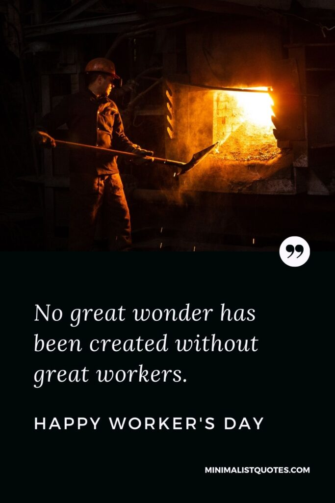 Worker's Day Quote, Wish & Message With Image: No great wonder has been created without great workers. Happy Worker's Day