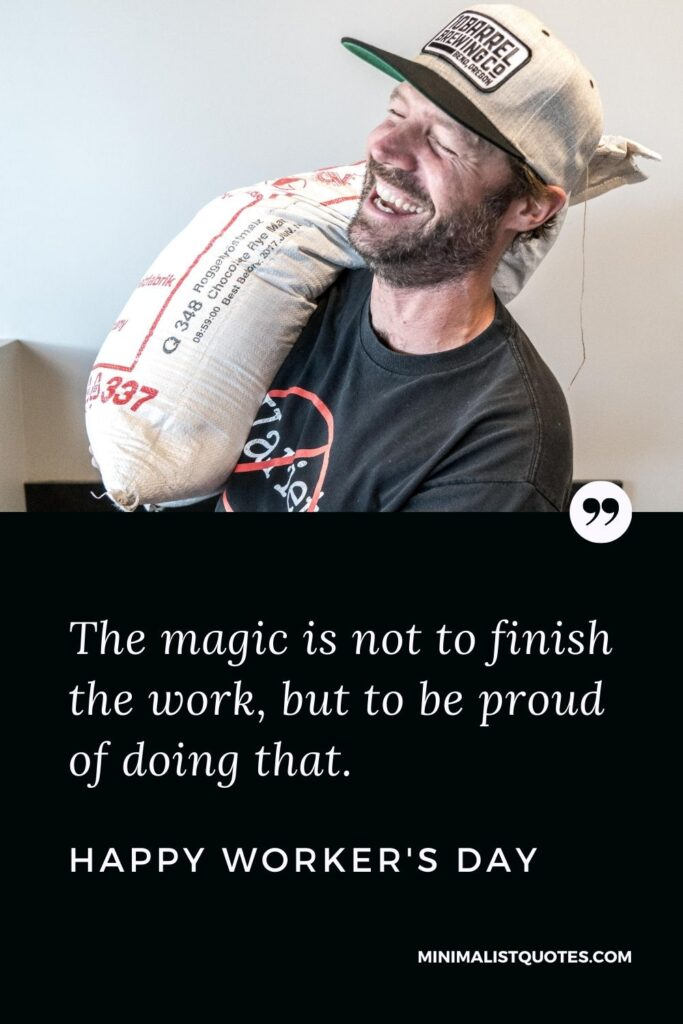 Worker's Day Quote, Wish & Message With Image: The magic is not to finish the work, but to be proud of doing that. Happy Worker's Day!