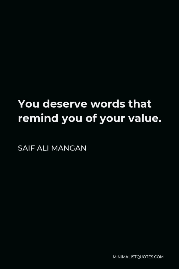 Saif Ali Mangan Quote - You deserve words that remind you of your value.