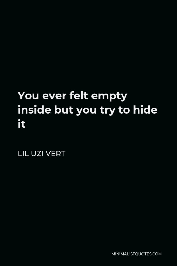 Lil Uzi Vert Quote - You ever felt empty inside but you try to hide it