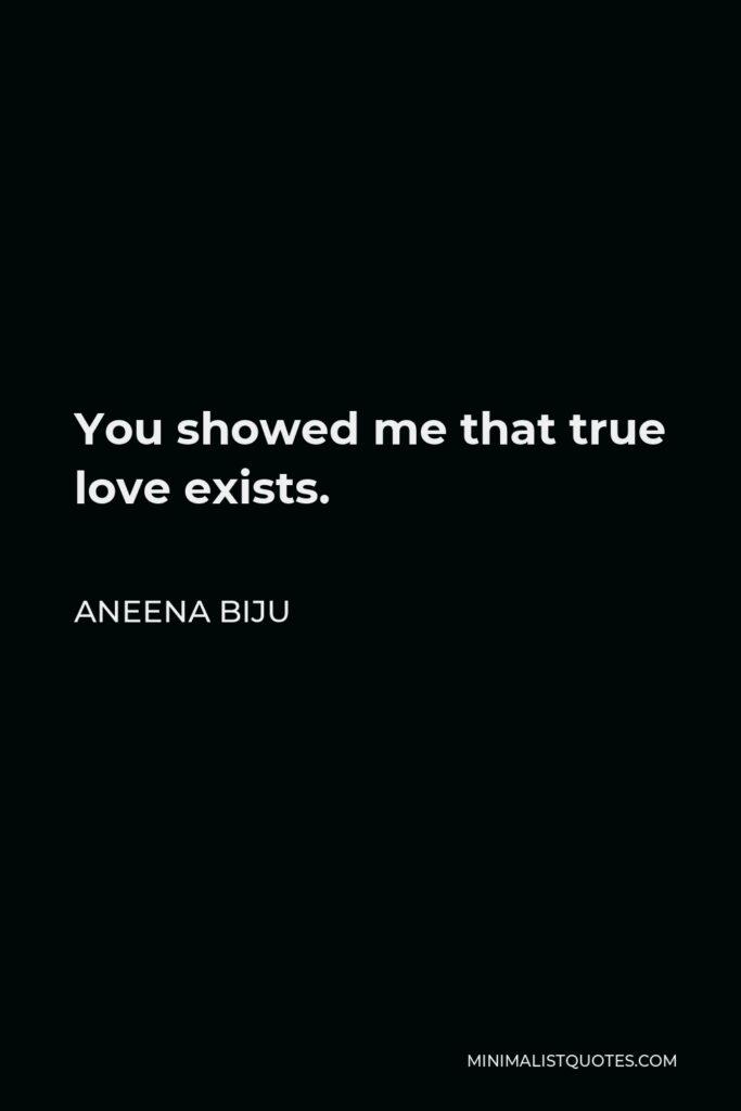 Aneena Biju Quote - You showed me that true love exists.