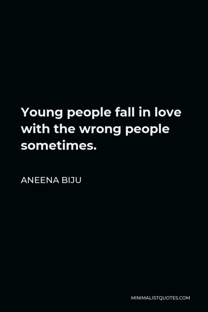 Aneena Biju Quote - Young people fall in love with the wrong people sometimes.