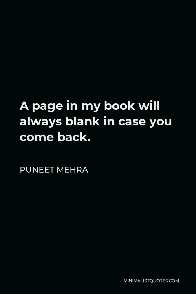 Puneet Mehra Quote - A page in my book will always blankin case you come back.