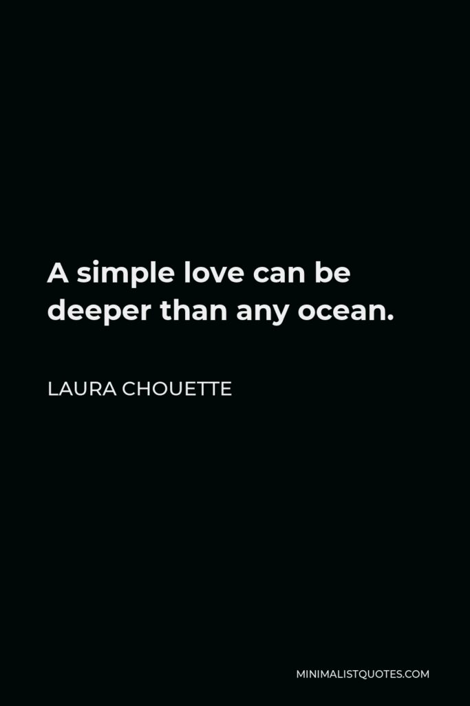 Laura Chouette Quote - A simple love can be deeper than any ocean.