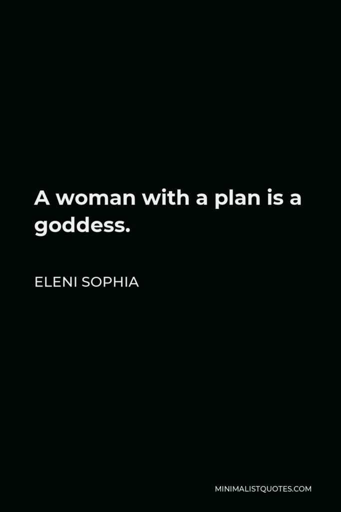 Eleni Sophia Quote - A woman with a plan is a goddess.