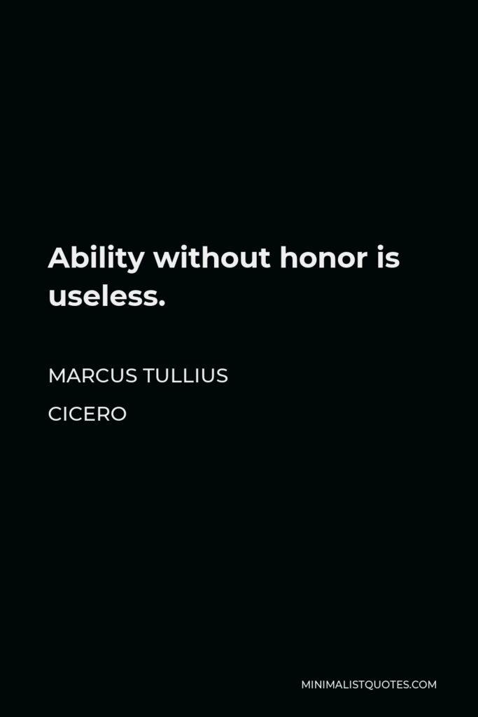 Marcus Tullius Cicero Quote - Ability without honor is useless.