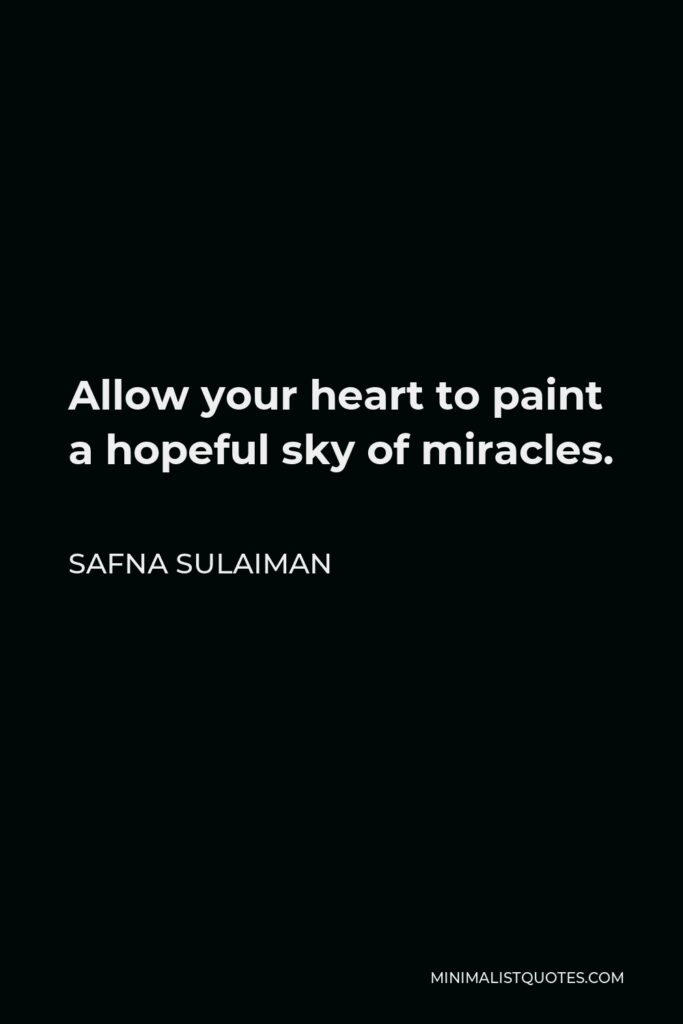 Safna Sulaiman Quote - Allow your heart to paint a hopeful sky of miracles.