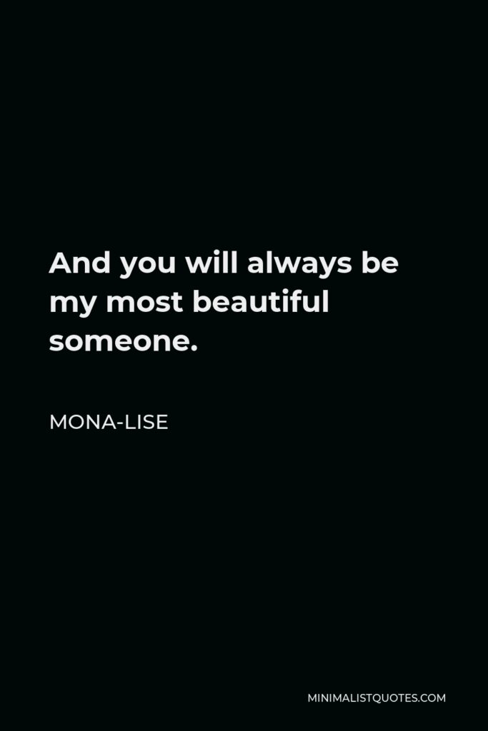 Mona-Lise Quote - And you will always be my most beautiful someone.