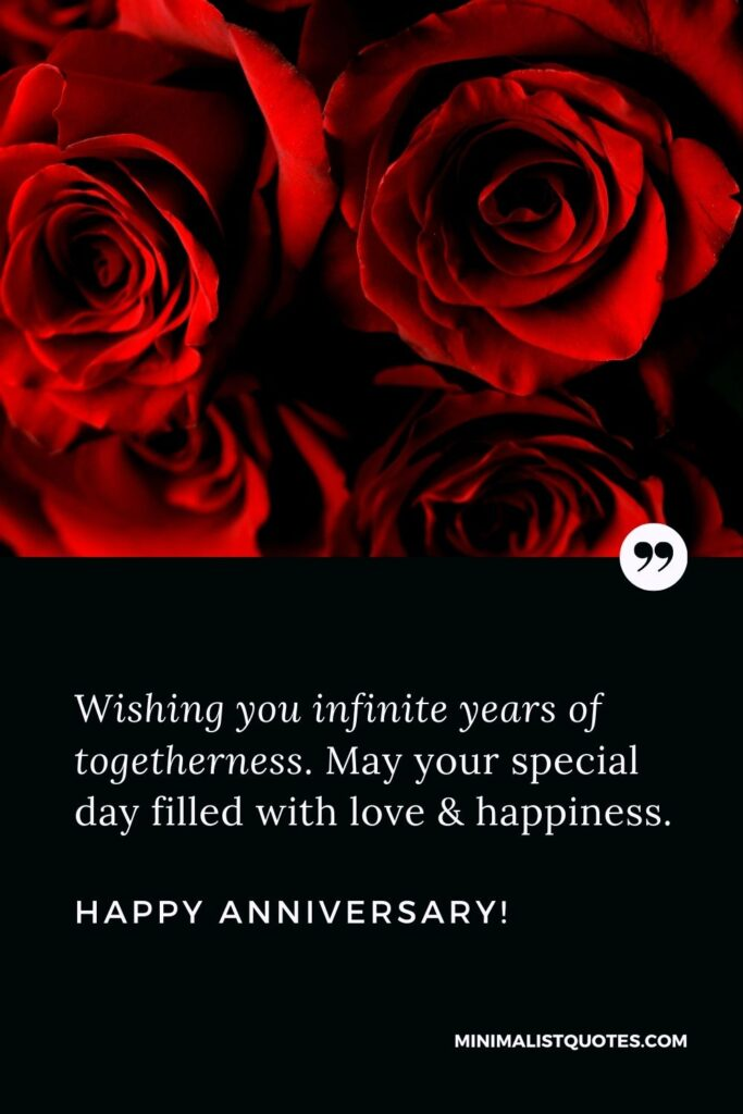 Anniversary Quote, Wish & Message: Wishing you infinite years of togetherness. May your special day filled with love & happiness. Happy Anniversary!
