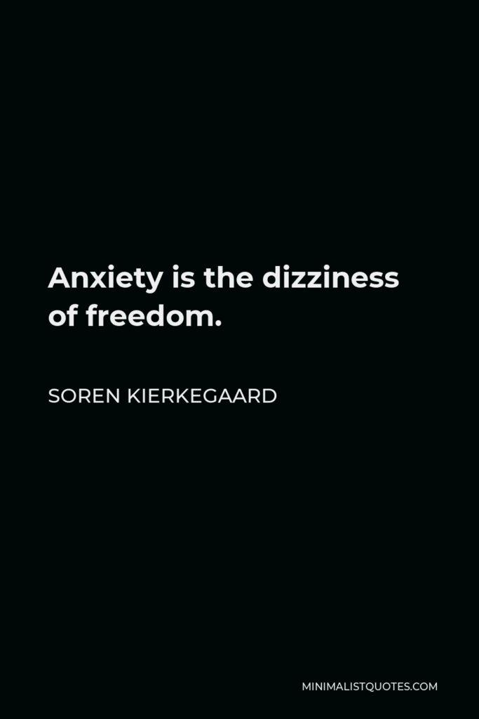 Soren Kierkegaard Quote - Anxiety is the dizziness of freedom.