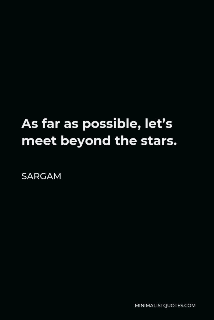 Sargam Quote - As far as possible, let's meet beyond the stars.