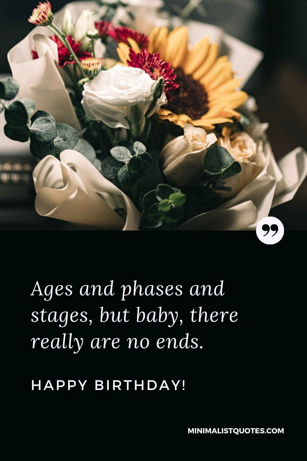 Birthday Quote, Wish & Message With Image: Ages and phases and stages, but baby, there really are no ends. Happy Birthday!