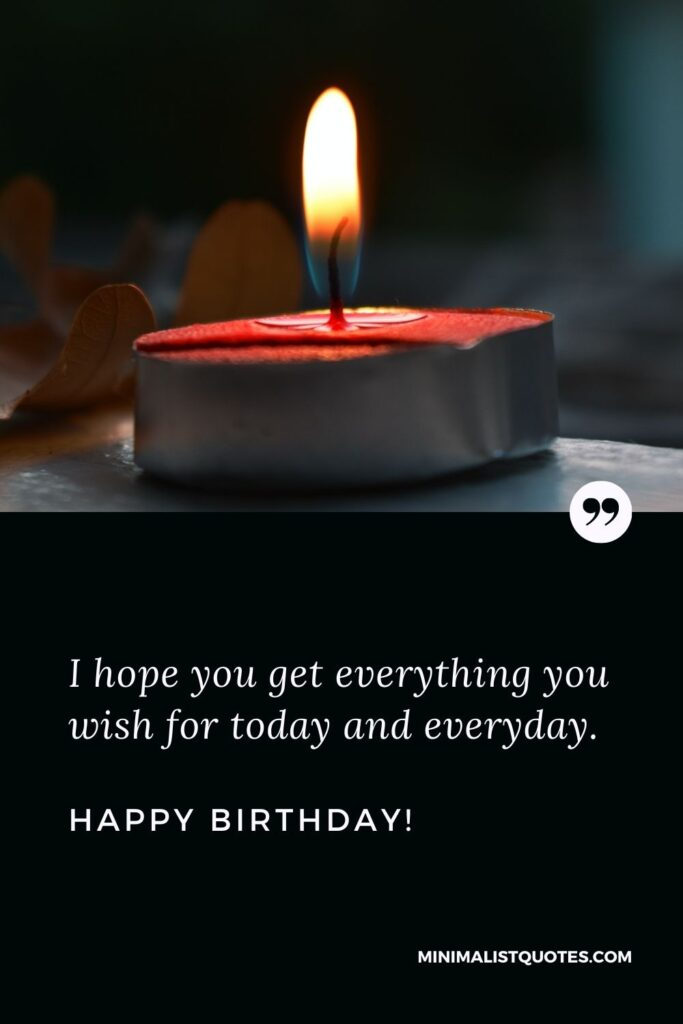 Birthday Quote, Wish & Message With Image: I hope you get everything you wish for today and everyday. Happy Birthday!
