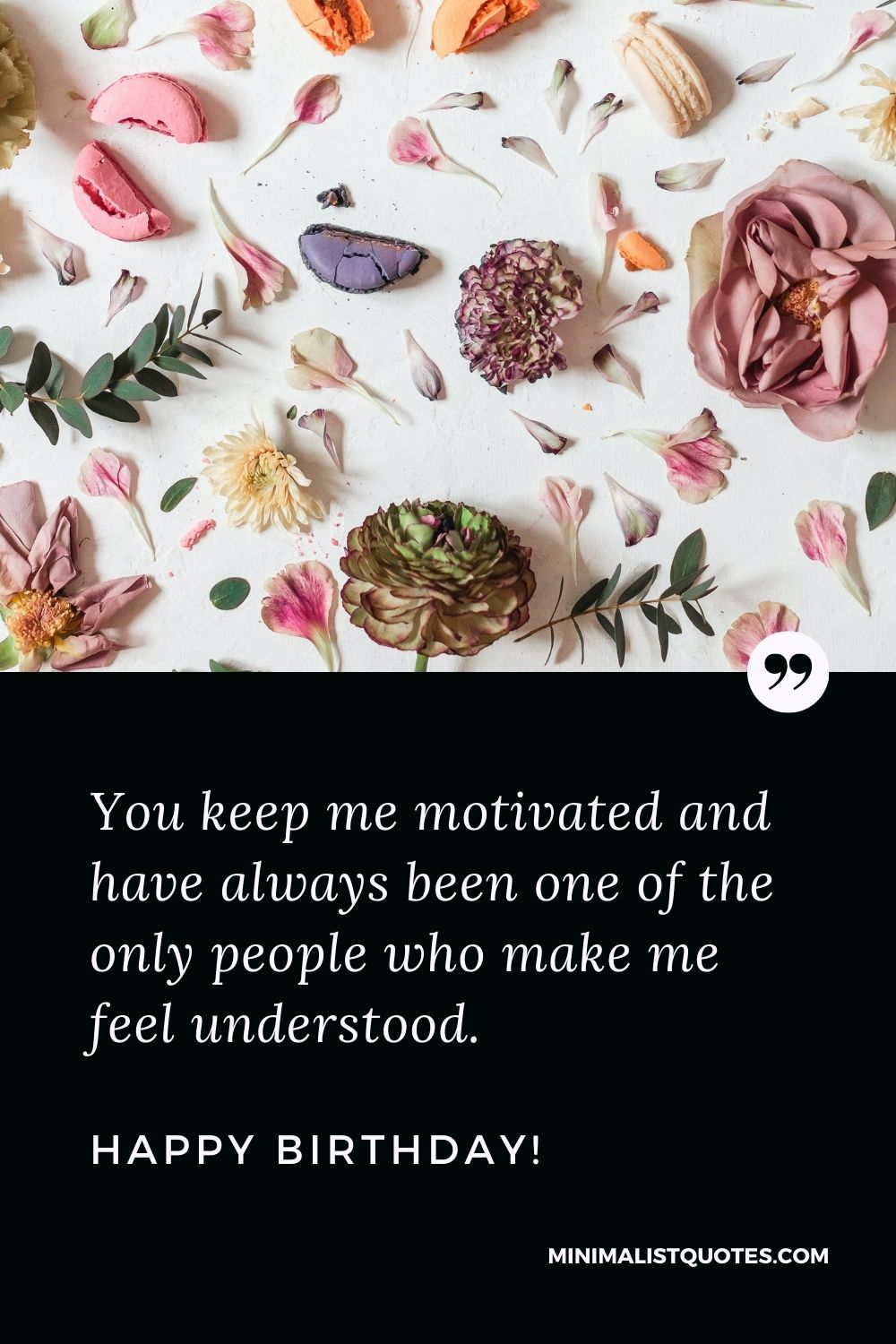 Birthday Quote, Message & Wish With Image: You keep me motivated and have always been one of the only people who make me feel understood. Happy Birthday!