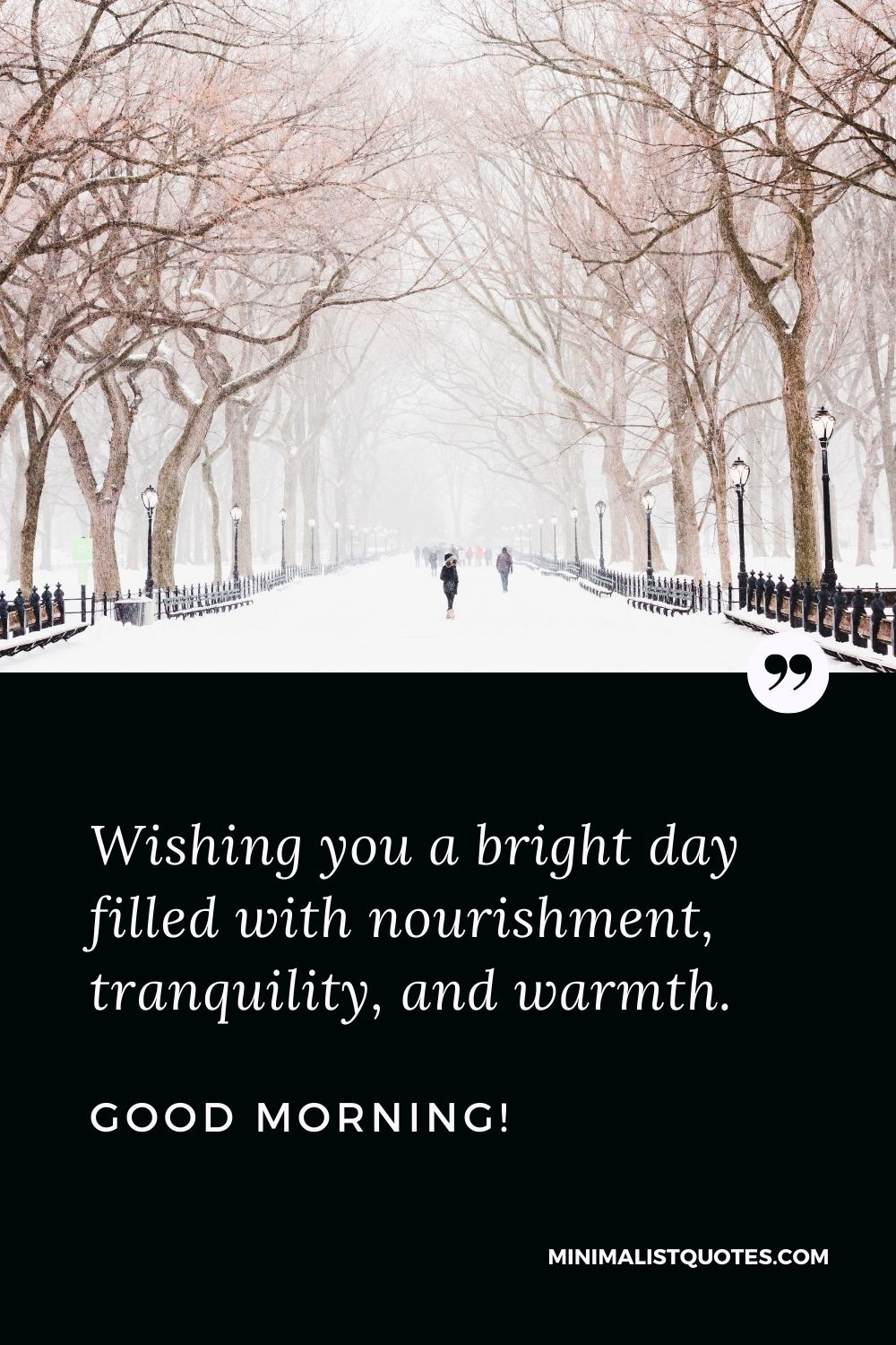 Blessing Morning Quote: Wishing you a bright day filled with nourishment, tranquility, and warmth.Good Morning!