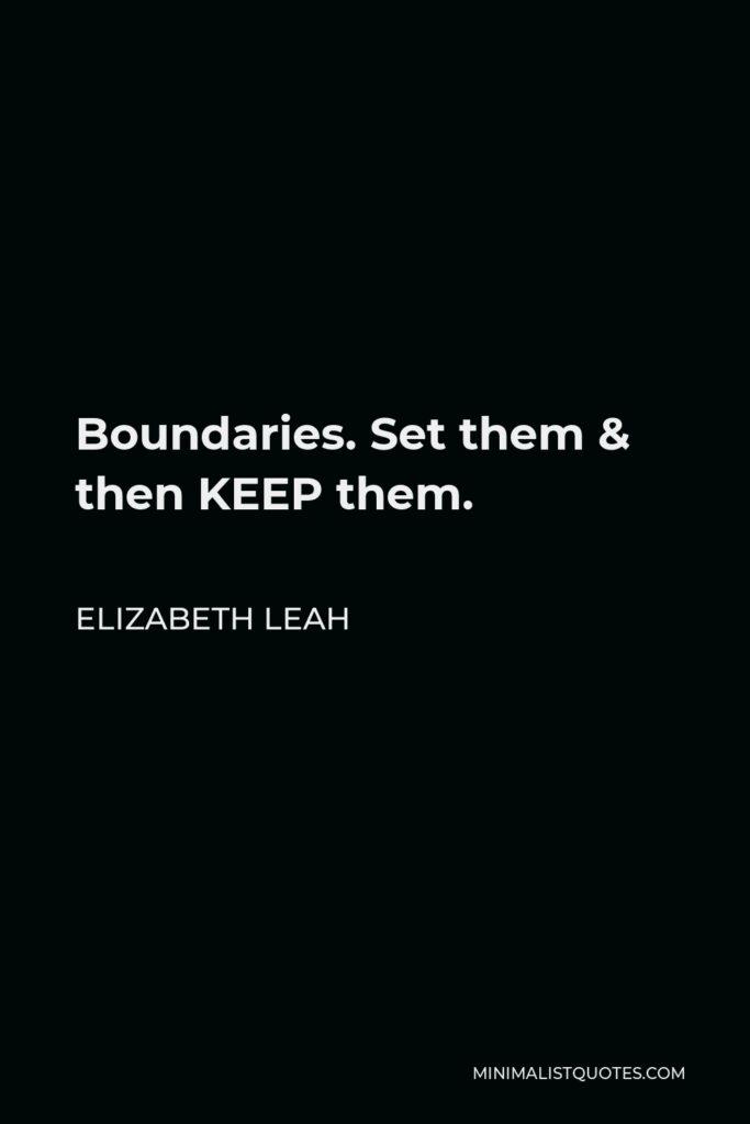 Elizabeth Leah Quote - Boundaries. Set them & then KEEP them.