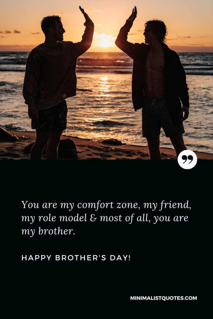 Brothers Day Quote, Wish & Message With Image: You are my comfort zone, my friend, my role model & most of all, you are my brother. Happy Brothers Day!