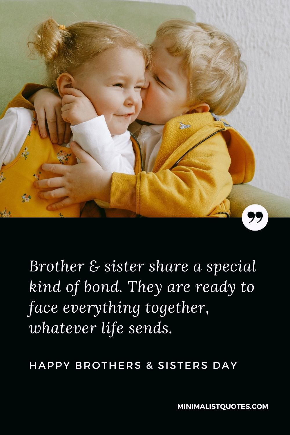 Brother's & Sister's Day Quote, Wish & Message With Image: Brother & sister share a special kind of bond. They are ready to face everything together,whateverlife sends. Happy Brothers & Sisters Day!
