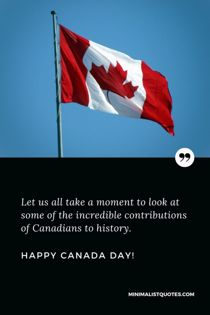 Canada Day Wish, Quote & Message: Let us all take a moment to look at some of the incredible contributions of Canadians to history. Happy Canada Day!