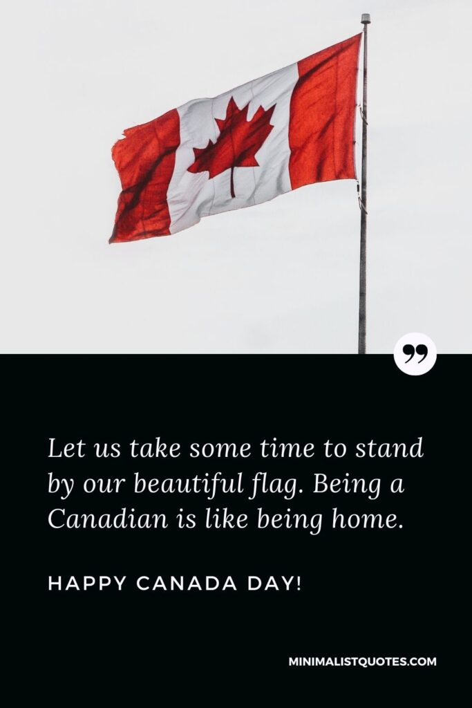 Canada day wishes: Let us take some time to stand by our beautiful flag. Being a Canadian is like being home. Happy Canada Day!