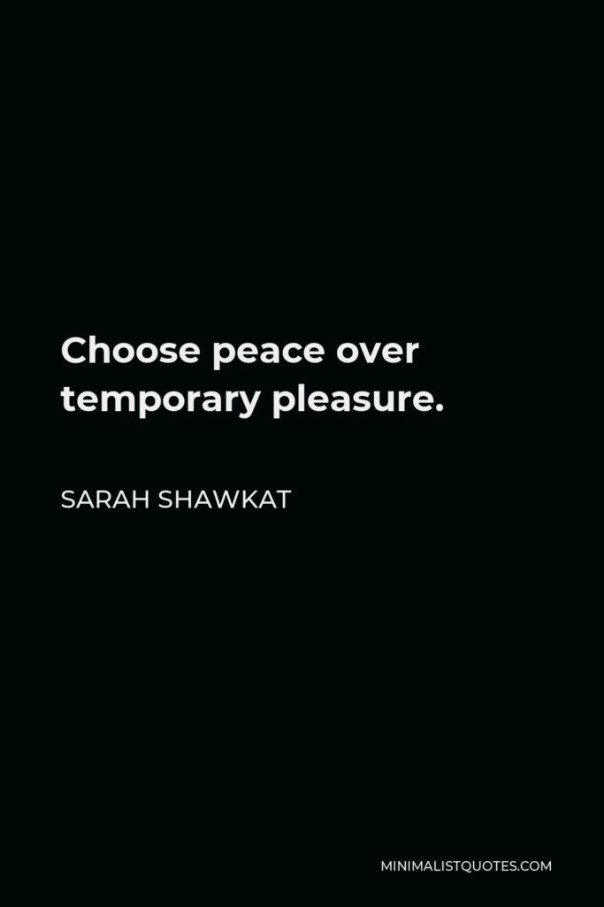 Sarah Shawkat Quote - Choose peace over temporary pleasure.