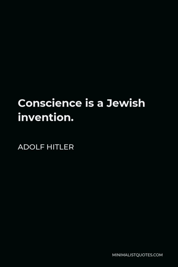 Adolf Hitler Quote - Conscience is a Jewish invention.