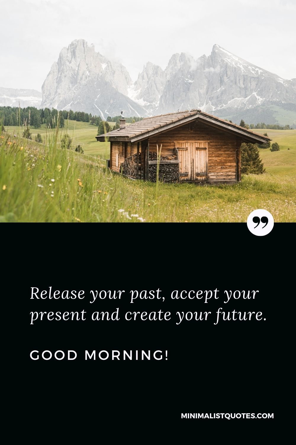 Deep Good morning Message: Release your past, accept your present and create your future. Good Morning!