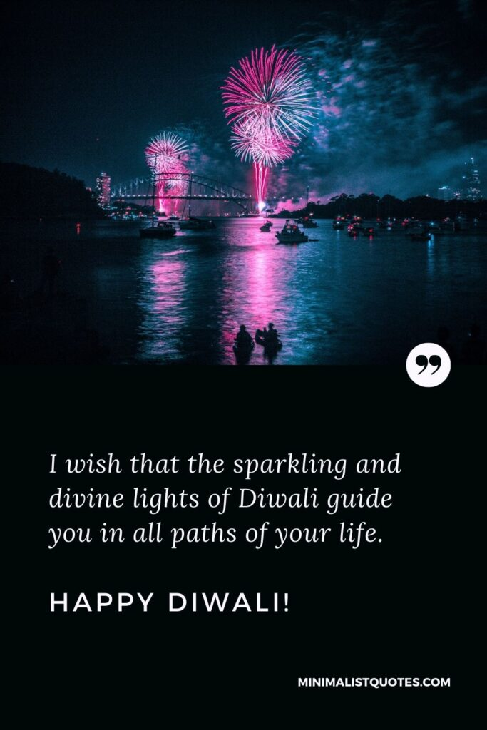 Diwali Quote, Wish & Message With Image: I wish that the sparkling and divine lights of Diwali guide you in all paths of your life. Happy Diwali!