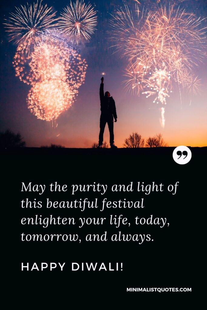 Diwali Quote, Wish & Message With Image: May the purity and light of this beautiful festival enlighten your life, today, tomorrow, and always. Happy Diwali!