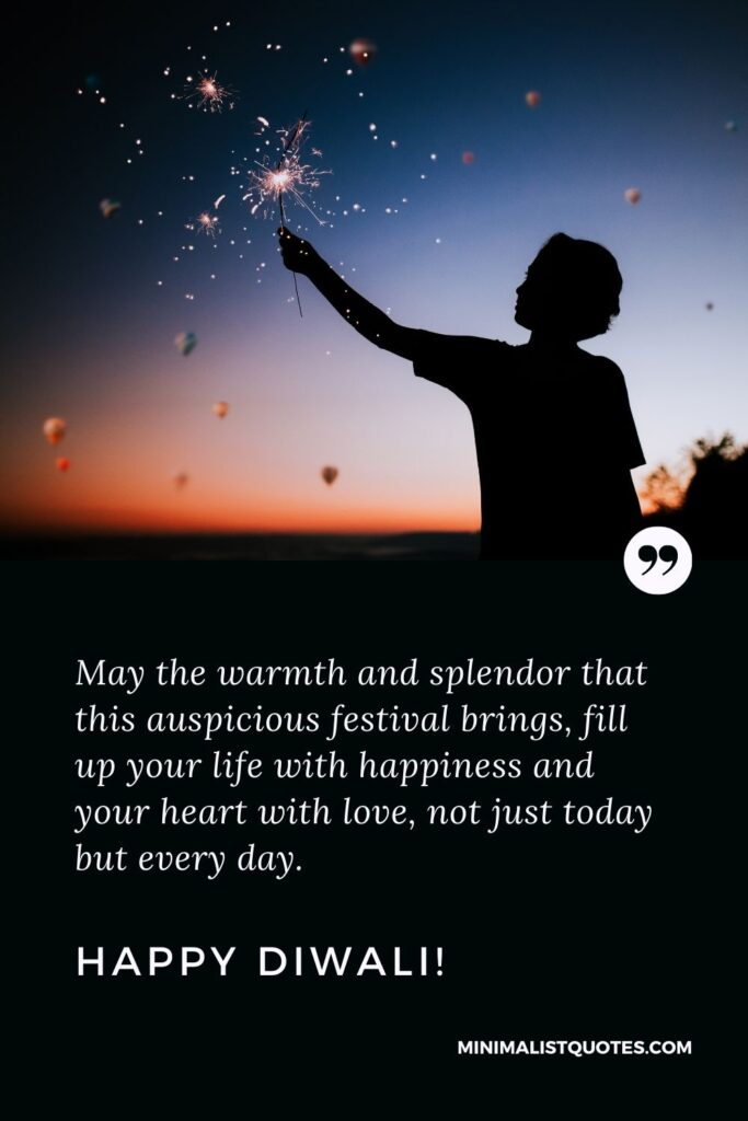 Diwali Quote, Wish & Message With Image: May the warmth and splendor that this auspicious festival brings, fill up your life with happiness and your heart with love, not just today but every day. Happy Diwali!