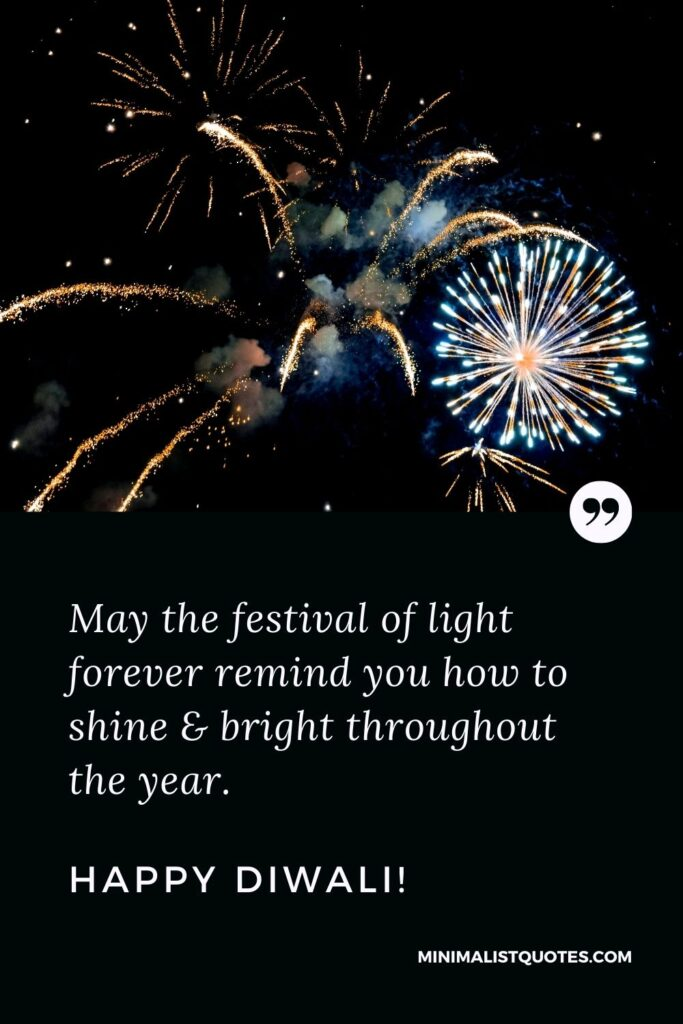 Diwali Quote: May the festival of light forever remind you how to shine & bright throughoutthe year. Happy Diwali!