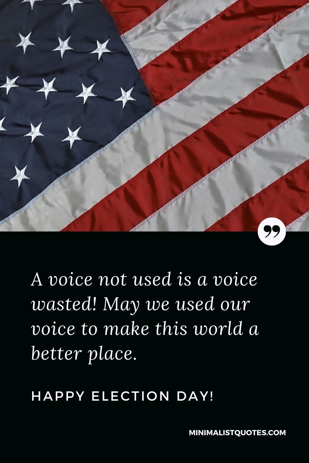 Election Day Quote, Wish & Message With Image: A voice not used is a voice wasted! May we used our voice to make this world a better place. Happy Election Day!