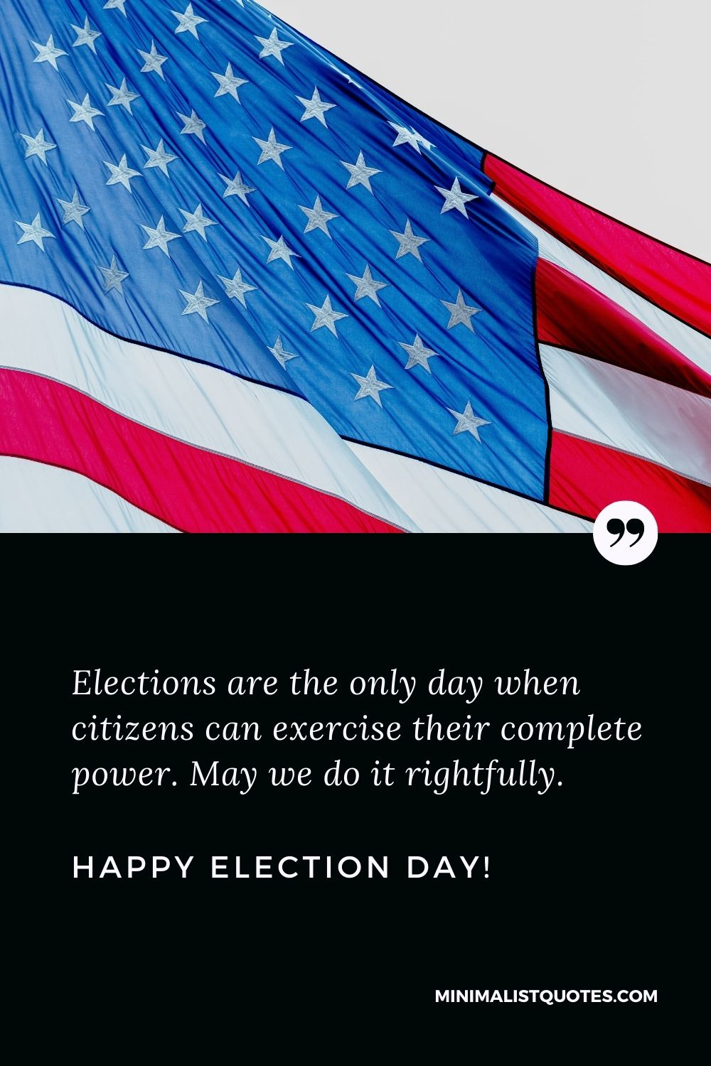 Election Day Quote, Wish & Message With Image: Elections are the only day when citizens can exercise their complete power. May we do it rightfully. Happy Election Day!