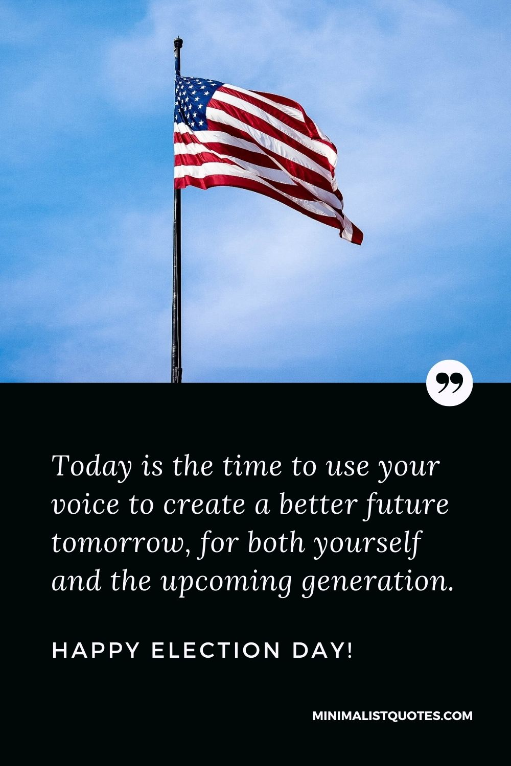 Election Day Quote, Wish & message With Image: Today is the time to use your voice to create a better future tomorrow, for both yourself and the upcoming generation. Happy Election Day!