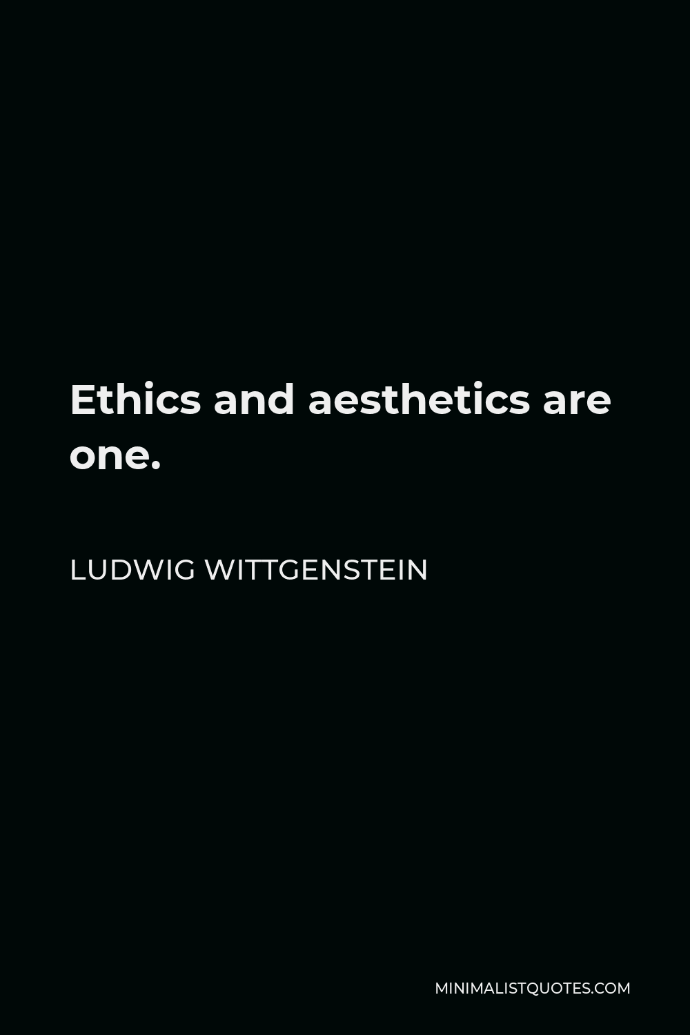 Ludwig Wittgenstein Quote - Ethics and aesthetics are one.
