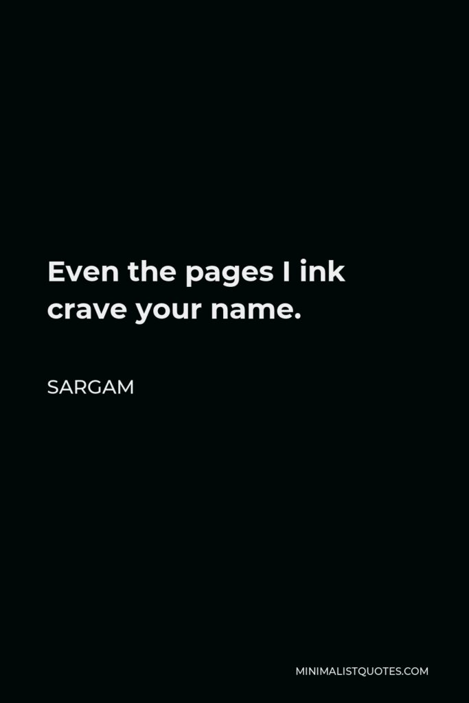 Sargam Quote - Even the pages I ink crave your name.