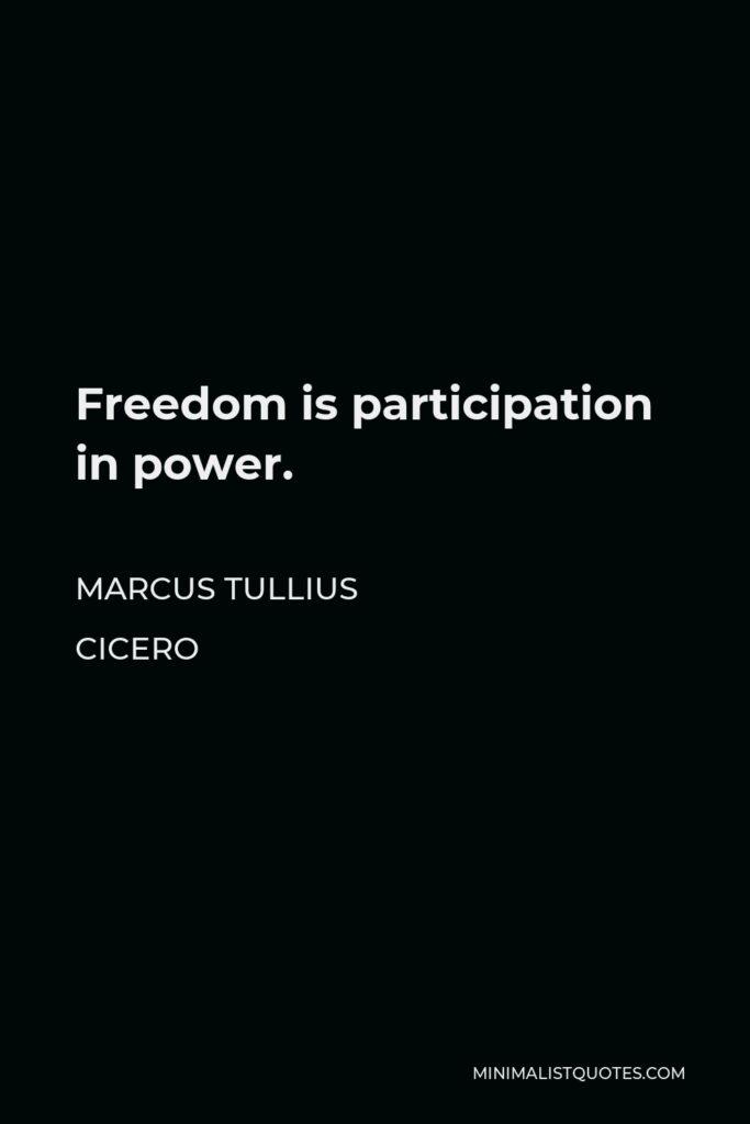 Marcus Tullius Cicero Quote - Freedom is participation in power.