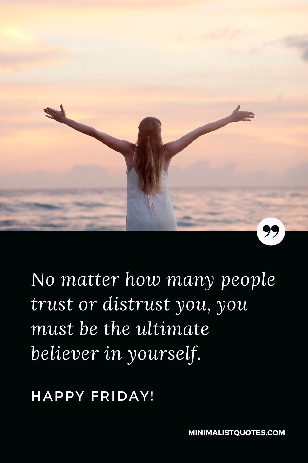 Friday Quote, Wish & Message With Image: No matter how many people trust or distrust you, you must be the ultimate believer in yourself. Happy Friday!
